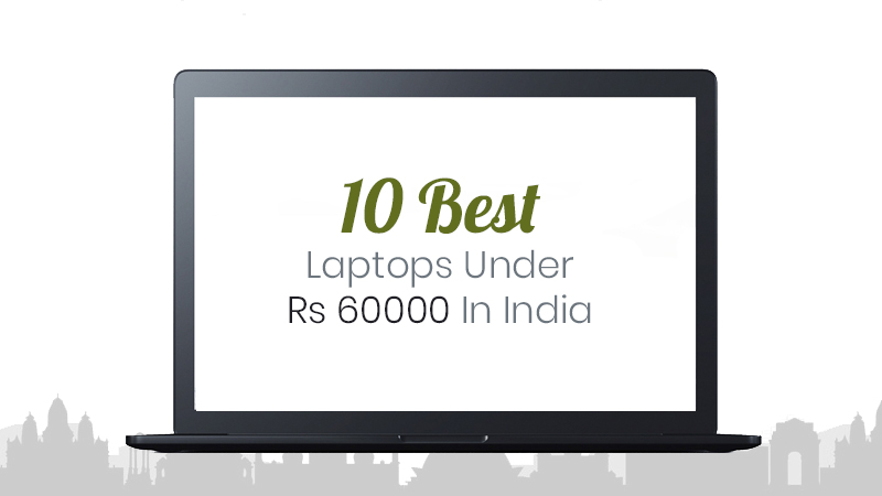 10 Best Laptops Under Rs 60000 In India