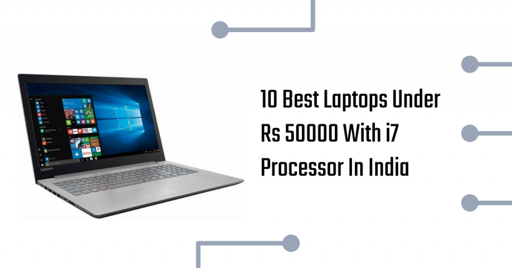 Best Laptops Under Rs 50000 With i7 Processor & 8GB, 16GB RAM