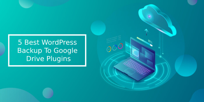 5 Best Wordpress Backup To Google Drive Plugins Rigorous Themes